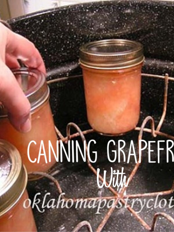 canning grapefruit with Oklahoma Pastry Cloth