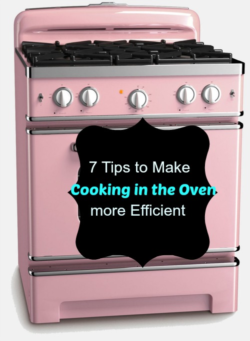 7 Oven Tips to Make Cooking in the Oven more Efficient