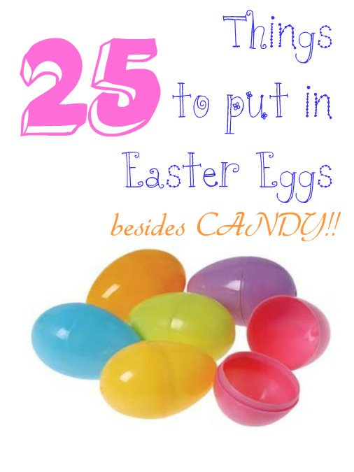 25 Things to put in Easter Eggs….besides CANDY!!