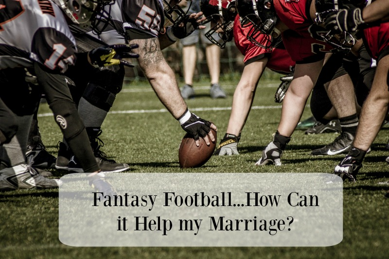 Fantasy Football...how can it help my marriage