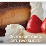 The Cheesecake Factory: 2 FREE Slices of Cheesecake WYB $25 Gift Card