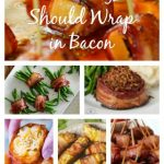 10 Foods You Should Wrap in Bacon!