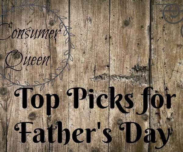 Consumer Queen Top Picks for Father's Day