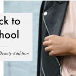 Back to School Guide:  Back to School Fashion and Beauty Addition