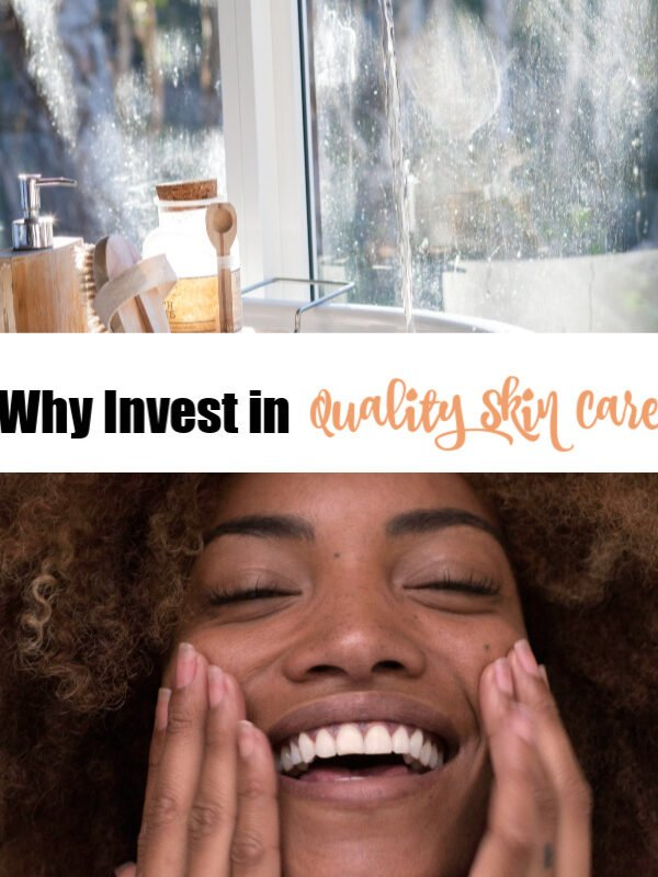 Why Invest in Quality Skin Care
